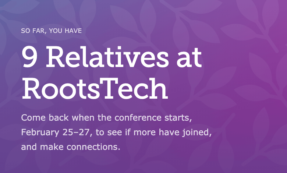 I have 9 relatives at RootsTech so far